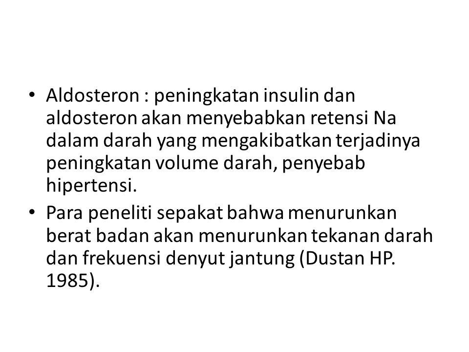 Aldosteron : peningkatan insulin dan aldosteron akan menyebabkan retensi Na dalam darah yang mengakibatkan terjadinya peningkatan volume darah, penyeb