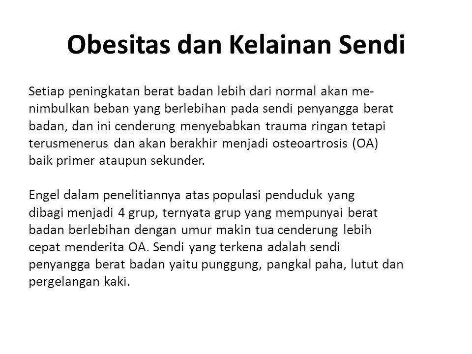 Obesitas dan Kelainan Sendi Setiap peningkatan berat badan lebih dari normal akan me- nimbulkan beban yang berlebihan pada sendi penyangga berat badan