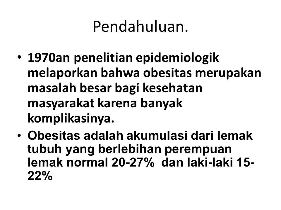 RINGKASAN Obesitas : Berat badan lebih > 23 BMI.