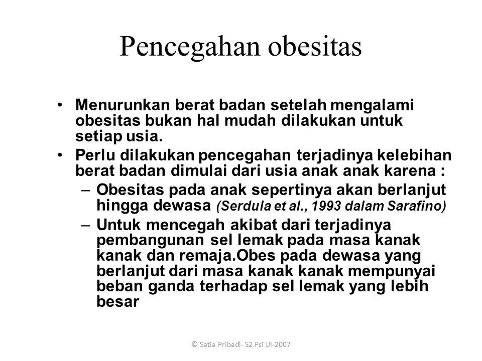 © Setia Pribadi- S2 Psi UI-2007 Pencegahan obesitas Menurunkan berat badan setelah mengalami obesitas bukan hal mudah dilakukan untuk setiap usia. Per