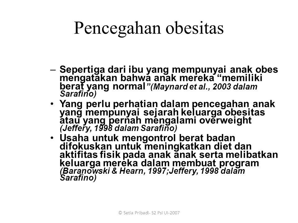 """© Setia Pribadi- S2 Psi UI-2007 Pencegahan obesitas –Sepertiga dari ibu yang mempunyai anak obes mengatakan bahwa anak mereka """"memiliki berat yang nor"""