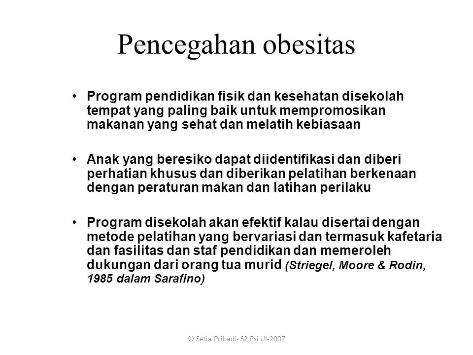 © Setia Pribadi- S2 Psi UI-2007 Pencegahan obesitas Program pendidikan fisik dan kesehatan disekolah tempat yang paling baik untuk mempromosikan makan