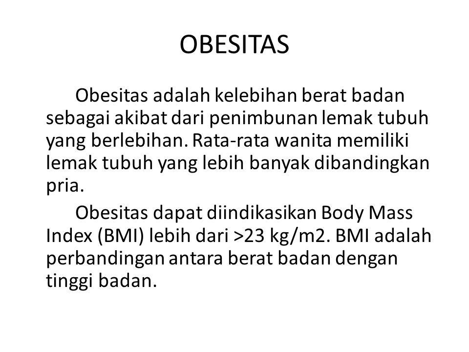 OBESITAS Obesitas adalah kelebihan berat badan sebagai akibat dari penimbunan lemak tubuh yang berlebihan. Rata-rata wanita memiliki lemak tubuh yang