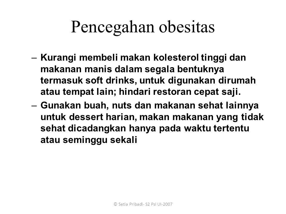 © Setia Pribadi- S2 Psi UI-2007 Pencegahan obesitas –Kurangi membeli makan kolesterol tinggi dan makanan manis dalam segala bentuknya termasuk soft dr