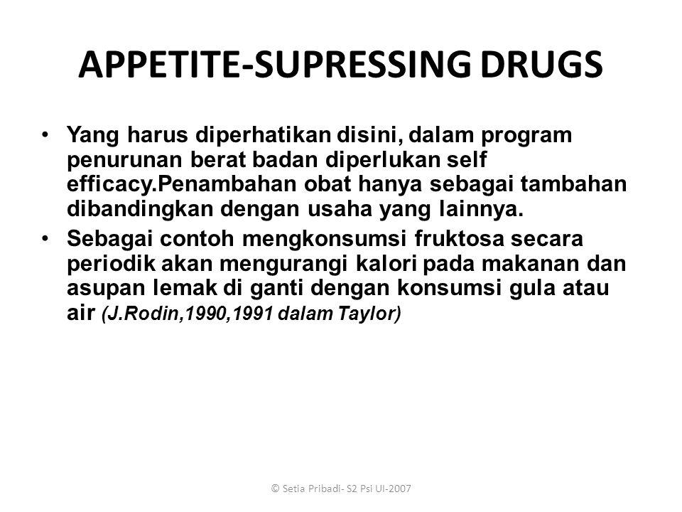 © Setia Pribadi- S2 Psi UI-2007 APPETITE-SUPRESSING DRUGS Yang harus diperhatikan disini, dalam program penurunan berat badan diperlukan self efficacy