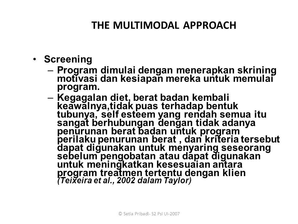 © Setia Pribadi- S2 Psi UI-2007 THE MULTIMODAL APPROACH Screening –Program dimulai dengan menerapkan skrining motivasi dan kesiapan mereka untuk memul