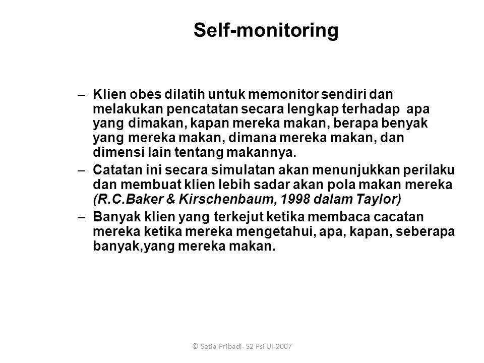 © Setia Pribadi- S2 Psi UI-2007 Self-monitoring –Klien obes dilatih untuk memonitor sendiri dan melakukan pencatatan secara lengkap terhadap apa yang