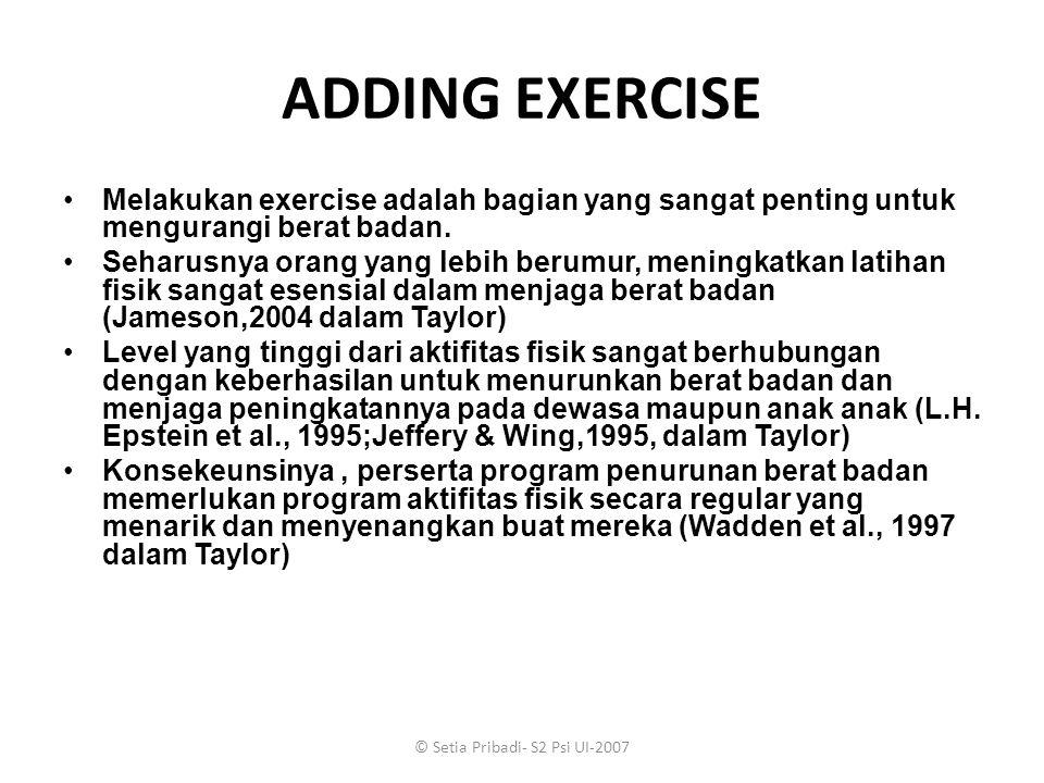 © Setia Pribadi- S2 Psi UI-2007 ADDING EXERCISE Melakukan exercise adalah bagian yang sangat penting untuk mengurangi berat badan. Seharusnya orang ya