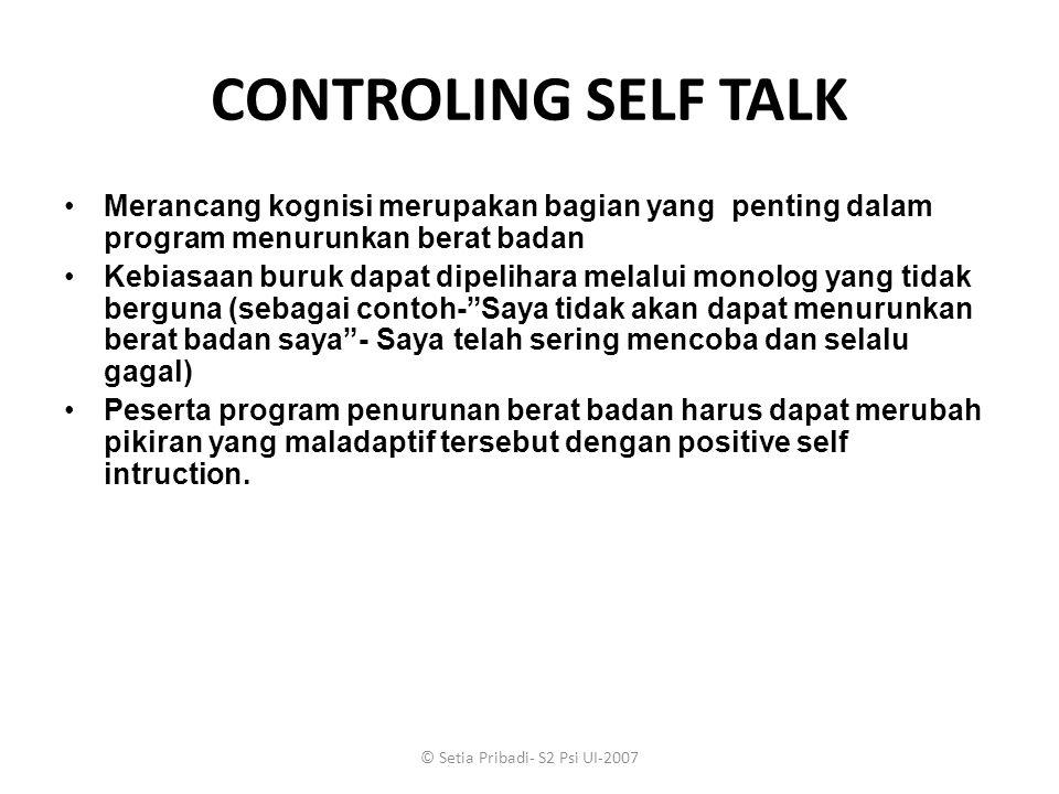 © Setia Pribadi- S2 Psi UI-2007 CONTROLING SELF TALK Merancang kognisi merupakan bagian yang penting dalam program menurunkan berat badan Kebiasaan bu