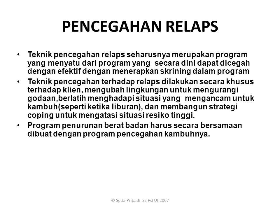 © Setia Pribadi- S2 Psi UI-2007 PENCEGAHAN RELAPS Teknik pencegahan relaps seharusnya merupakan program yang menyatu dari program yang secara dini dap