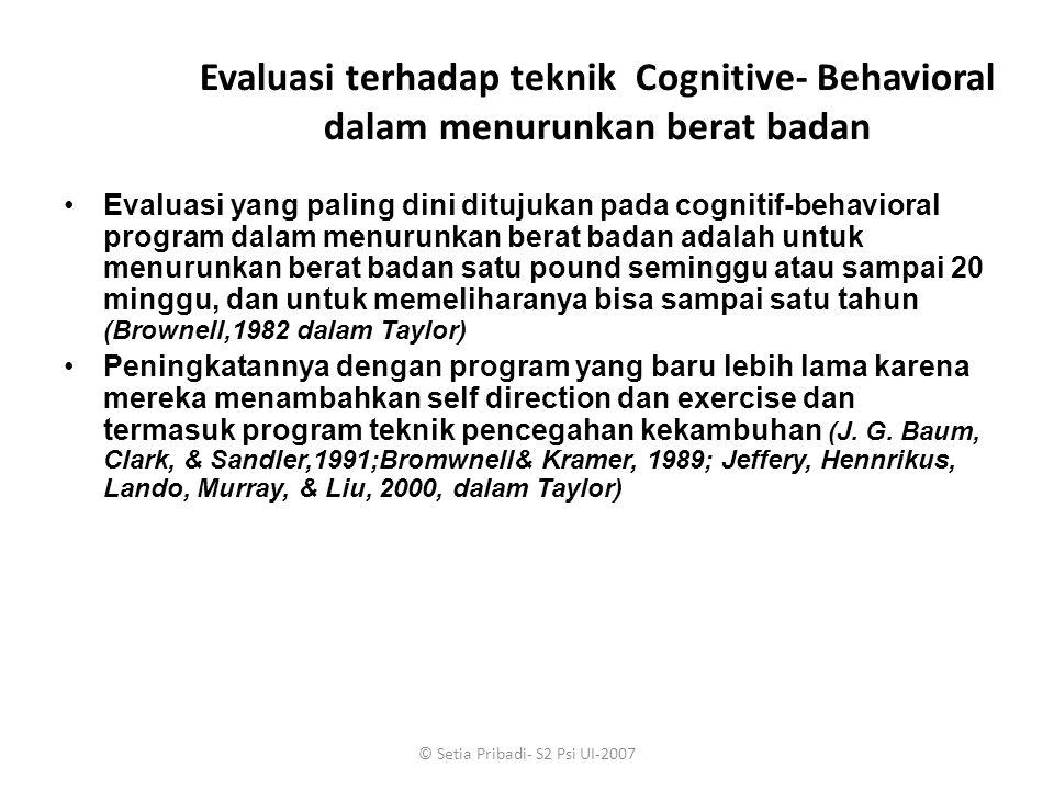 © Setia Pribadi- S2 Psi UI-2007 Evaluasi terhadap teknik Cognitive- Behavioral dalam menurunkan berat badan Evaluasi yang paling dini ditujukan pada c