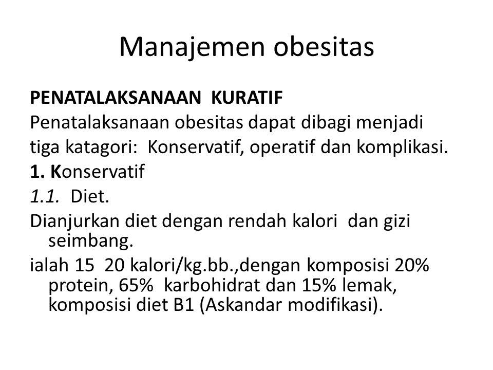 Manajemen obesitas PENATALAKSANAAN KURATIF Penatalaksanaan obesitas dapat dibagi menjadi tiga katagori: Konservatif, operatif dan komplikasi. 1. Konse