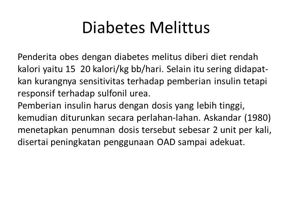 Diabetes Melittus Penderita obes dengan diabetes melitus diberi diet rendah kalori yaitu 15  20 kalori/kg bb/hari. Selain itu sering didapat- kan kur