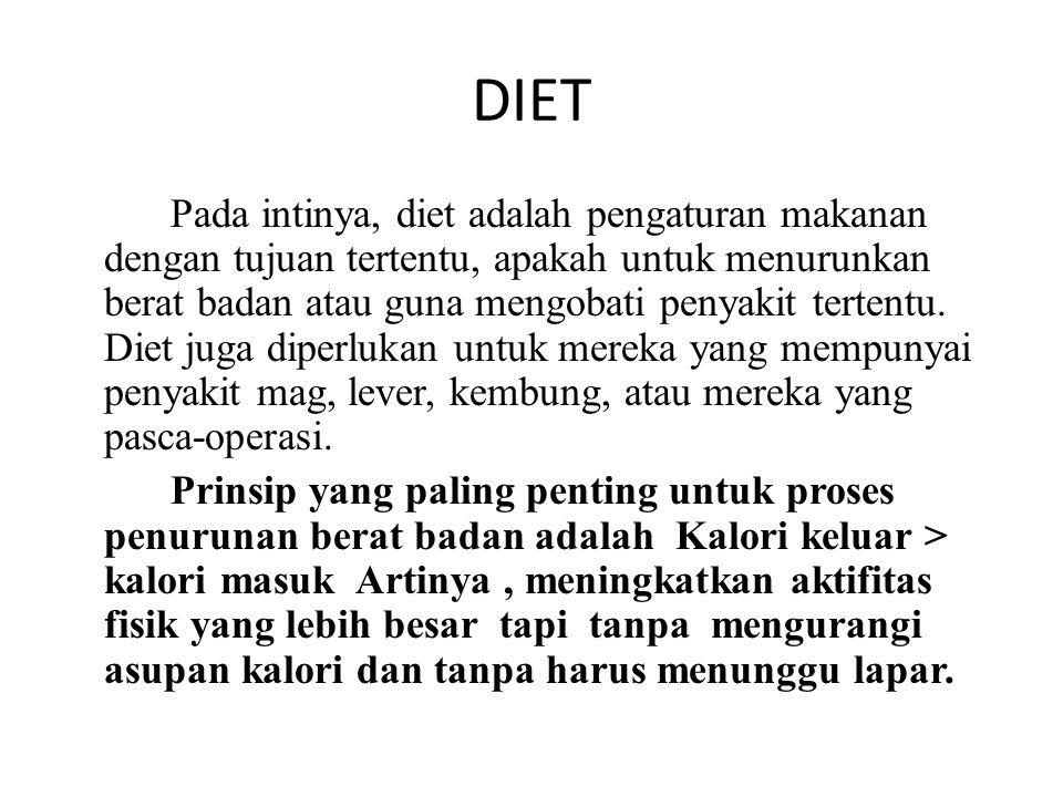 DIET Pada intinya, diet adalah pengaturan makanan dengan tujuan tertentu, apakah untuk menurunkan berat badan atau guna mengobati penyakit tertentu. D