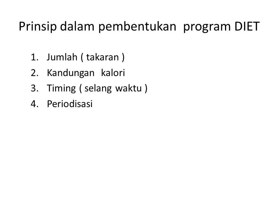 Prinsip dalam pembentukan program DIET 1.Jumlah ( takaran ) 2.Kandungan kalori 3.Timing ( selang waktu ) 4.Periodisasi