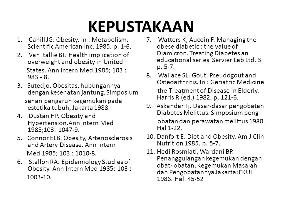KEPUSTAKAAN 1. Cahill JG. Obesity. In : Metabolism. Scientific American Inc. 1985. p. 1-6. 2. Van Itallie BT. Health implication of overweight and obe