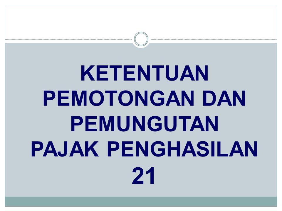 PENGHITUNGAN PPh PASAL 21 PENGHASILAN BRUTO PEGAWAI TETAP DAN PEGAWAI TIDAK TETAP* BUKAN PEGAWAI PENGHASILAN NETO PENGHASILAN KENA PAJAK (dibulatkan ke bawah hingga ribuan penuh) PENERIMA PENSIUN TARIF PS.17 UU PPh DIKURANGI GAJI, TUNJANGAN TERKAIT DGN GAJI UANG PENSIUN BULANAN,TUNJANGAN PESERTA KEGIATAN DIKURANGIDIKURANGI DIKURANGI: - BIAYA JABATAN, 5% DARI PENGH.