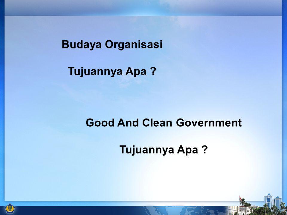 Budaya Organisasi Tujuannya Apa ? Good And Clean Government Tujuannya Apa ?