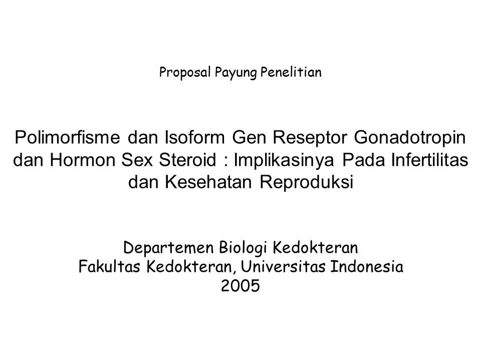 Penelitian yang sedang direncanakan : Membuktikan keterkaitan isoform reseptor gonadotropin atau hormon sex steroid dengan penyakit / kelainan sistem reproduksi.