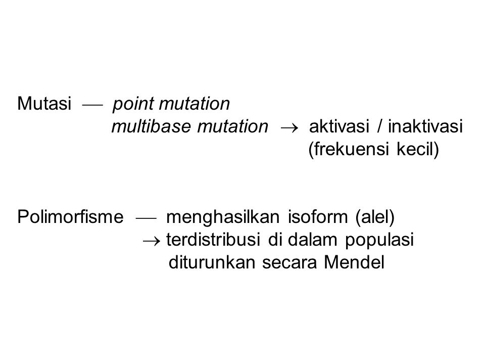 Mutasi  point mutation multibase mutation  aktivasi / inaktivasi (frekuensi kecil) Polimorfisme  menghasilkan isoform (alel)  terdistribusi di dal