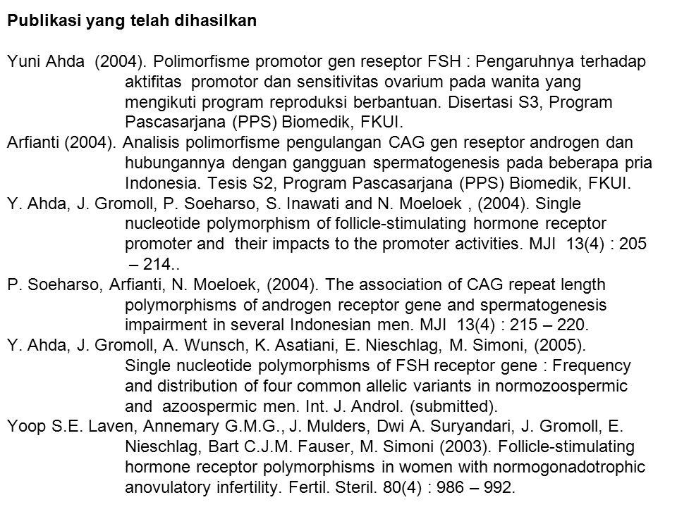 Publikasi yang telah dihasilkan Yuni Ahda (2004). Polimorfisme promotor gen reseptor FSH : Pengaruhnya terhadap aktifitas promotor dan sensitivitas ov