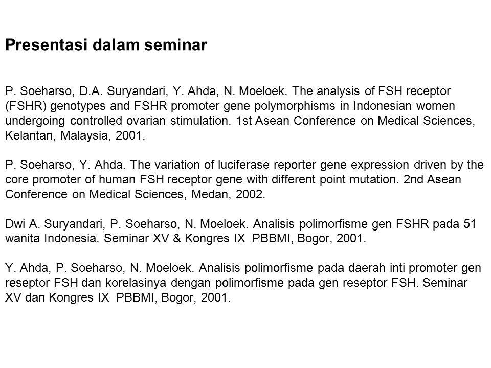 Presentasi dalam seminar P. Soeharso, D.A. Suryandari, Y. Ahda, N. Moeloek. The analysis of FSH receptor (FSHR) genotypes and FSHR promoter gene polym