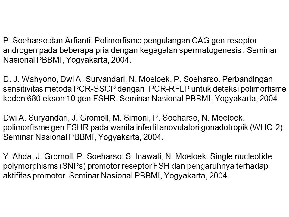 P. Soeharso dan Arfianti. Polimorfisme pengulangan CAG gen reseptor androgen pada beberapa pria dengan kegagalan spermatogenesis. Seminar Nasional PBB