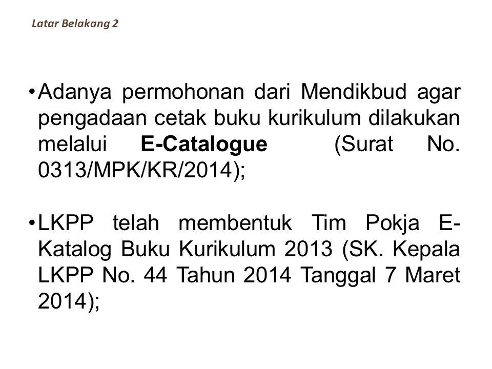 Latar Belakang 2 Adanya permohonan dari Mendikbud agar pengadaan cetak buku kurikulum dilakukan melalui E-Catalogue (Surat No. 0313/MPK/KR/2014); LKPP