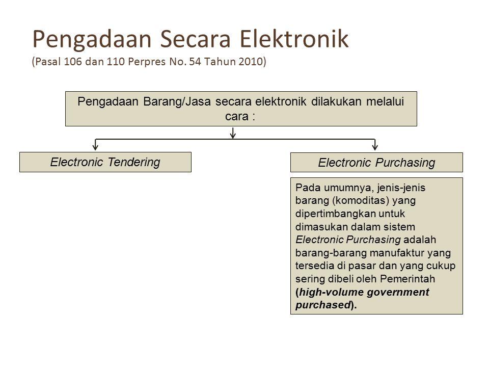 Pengadaan Secara Elektronik (Pasal 106 dan 110 Perpres No. 54 Tahun 2010) Pengadaan Barang/Jasa secara elektronik dilakukan melalui cara : Electronic