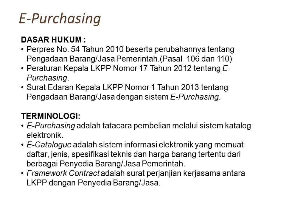 E-Purchasing DASAR HUKUM : Perpres No. 54 Tahun 2010 beserta perubahannya tentang Pengadaan Barang/Jasa Pemerintah.(Pasal 106 dan 110) Peraturan Kepal