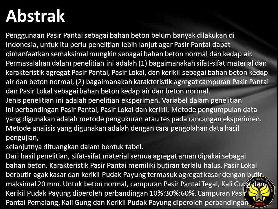 Abstrak Penggunaan Pasir Pantai sebagai bahan beton belum banyak dilakukan di Indonesia, untuk itu perlu penelitian lebih lanjut agar Pasir Pantai dapat dimanfaatkan semaksimal mungkin sebagai bahan beton normal dan kedap air.