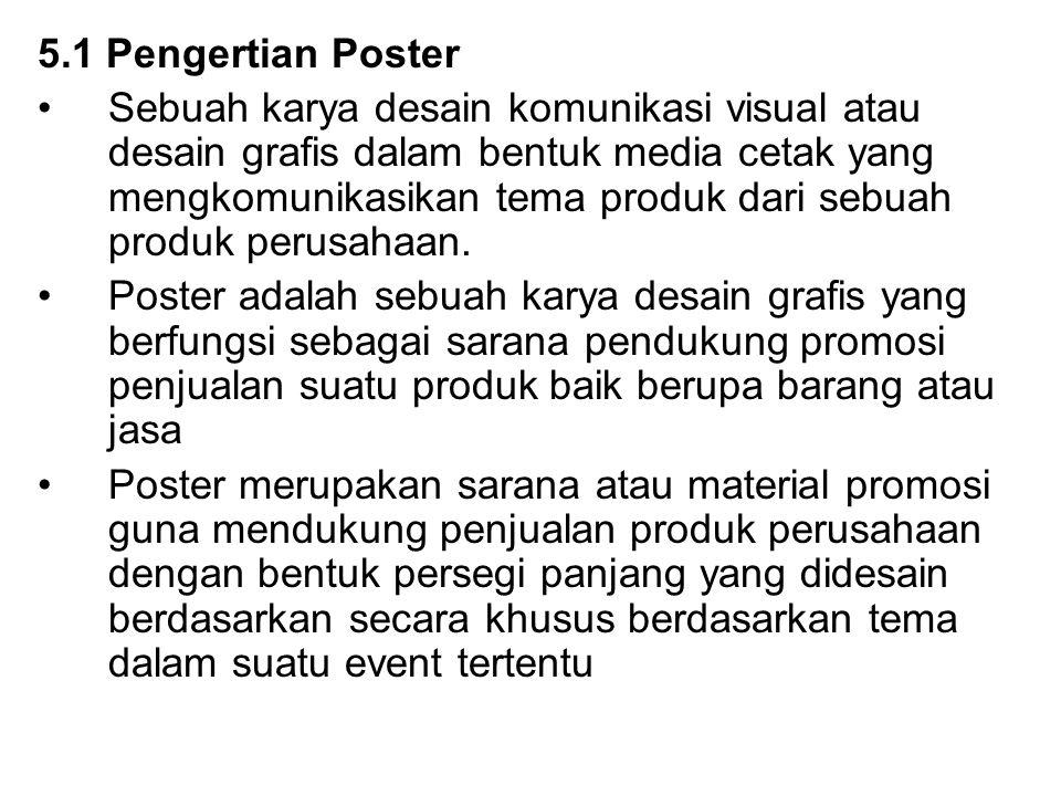 5.1 Pengertian Poster Sebuah karya desain komunikasi visual atau desain grafis dalam bentuk media cetak yang mengkomunikasikan tema produk dari sebuah