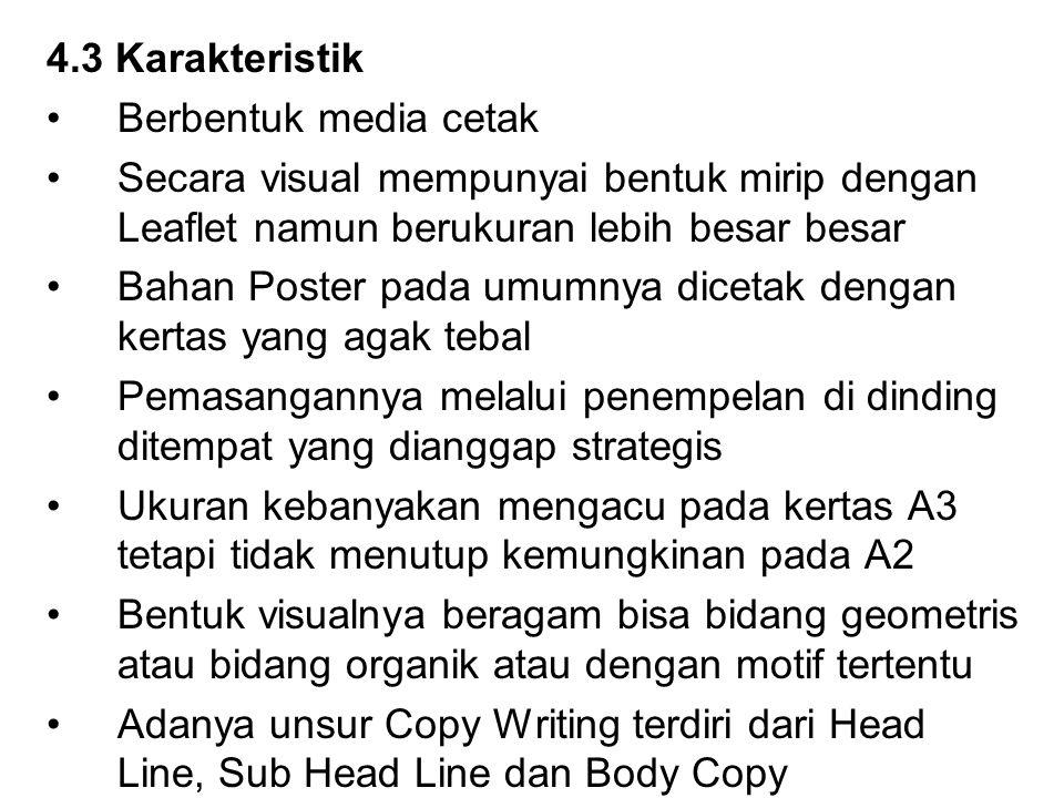 4.3 Karakteristik Berbentuk media cetak Secara visual mempunyai bentuk mirip dengan Leaflet namun berukuran lebih besar besar Bahan Poster pada umumny
