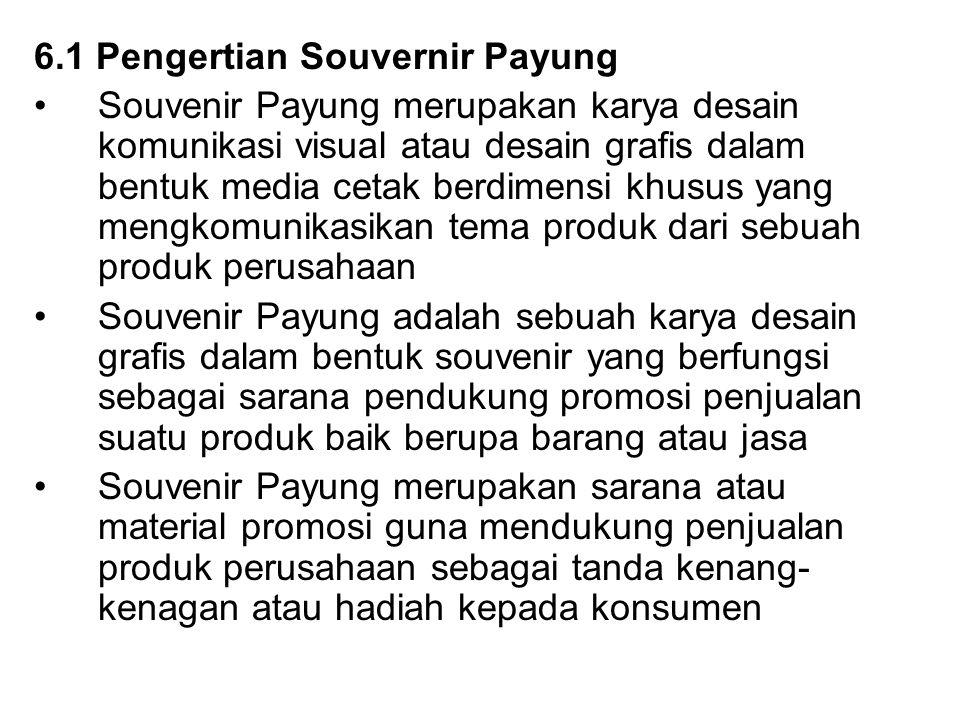 6.1 Pengertian Souvernir Payung Souvenir Payung merupakan karya desain komunikasi visual atau desain grafis dalam bentuk media cetak berdimensi khusus