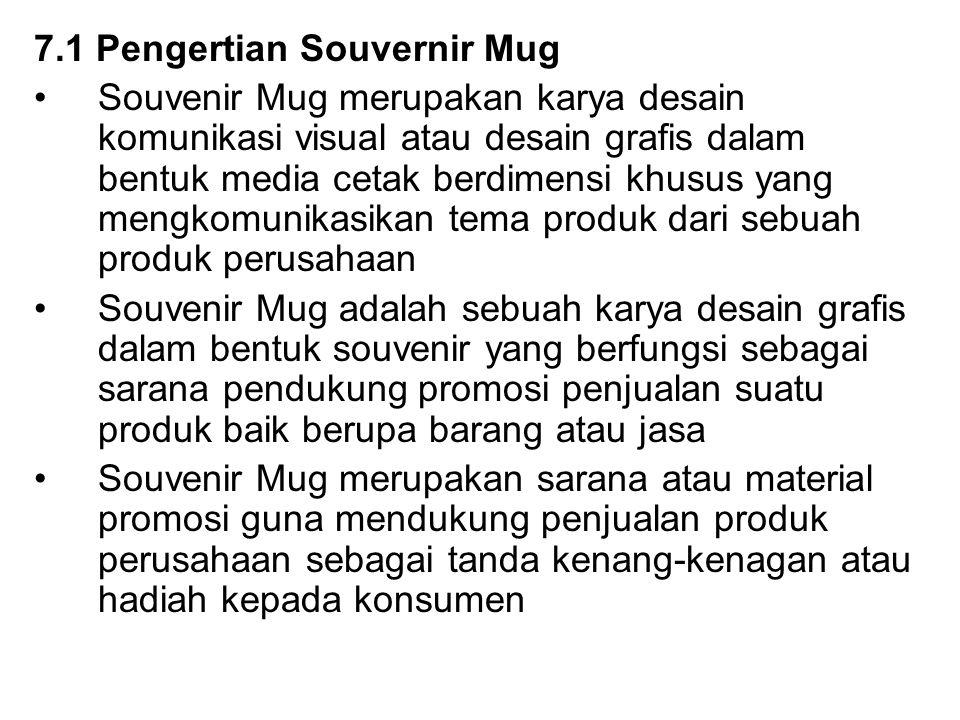 7.1 Pengertian Souvernir Mug Souvenir Mug merupakan karya desain komunikasi visual atau desain grafis dalam bentuk media cetak berdimensi khusus yang