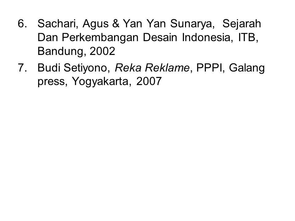 6.Sachari, Agus & Yan Yan Sunarya, Sejarah Dan Perkembangan Desain Indonesia, ITB, Bandung, 2002 7.Budi Setiyono, Reka Reklame, PPPI, Galang press, Yo