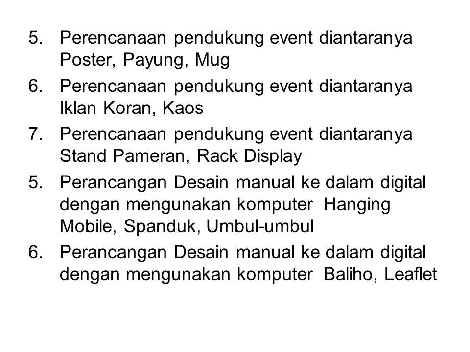 5.Perencanaan pendukung event diantaranya Poster, Payung, Mug 6.Perencanaan pendukung event diantaranya Iklan Koran, Kaos 7.Perencanaan pendukung even