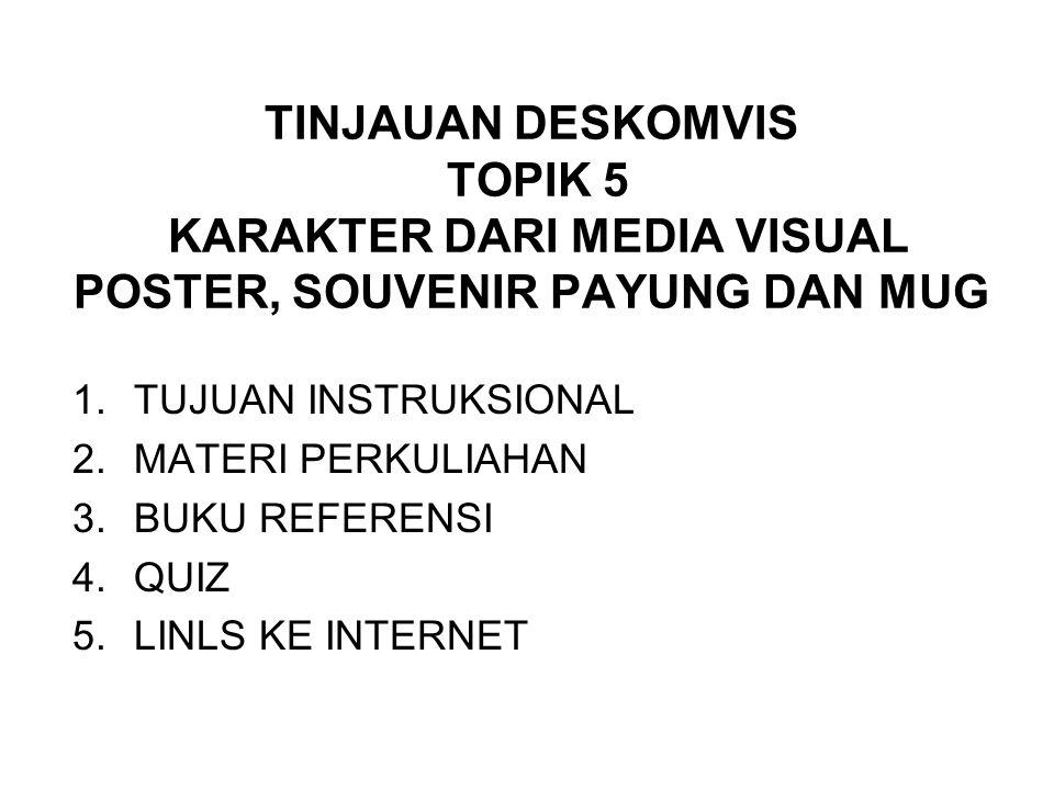 TINJAUAN DESKOMVIS TOPIK 5 KARAKTER DARI MEDIA VISUAL POSTER, SOUVENIR PAYUNG DAN MUG 1.TUJUAN INSTRUKSIONAL 2.MATERI PERKULIAHAN 3.BUKU REFERENSI 4.Q