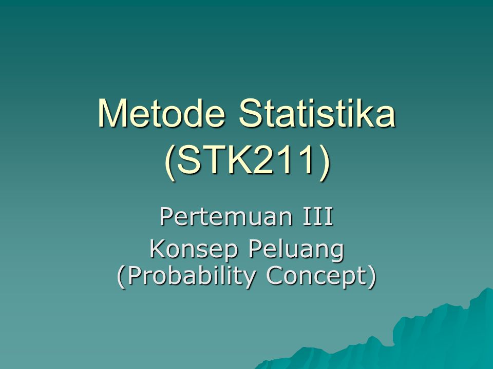 Metode Statistika (STK211) Pertemuan III Konsep Peluang (Probability Concept)