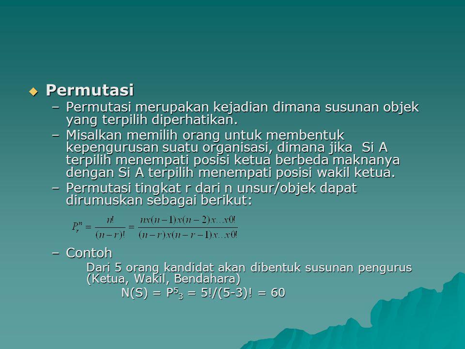  Kombinasi –Kombinasi merupakan kejadian dimana susunan objek yang terpilih tidak diperhatikan.