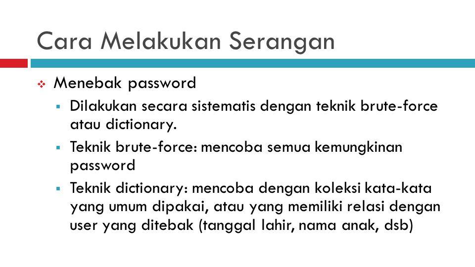 Cara Melakukan Serangan  Menebak password  Dilakukan secara sistematis dengan teknik brute-force atau dictionary.  Teknik brute-force: mencoba semu