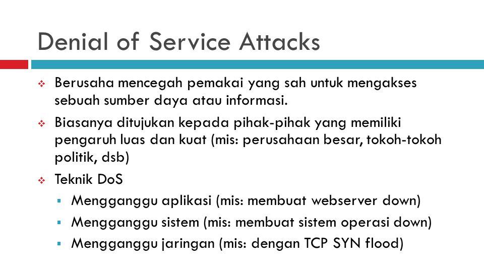 Denial of Service Attacks  Berusaha mencegah pemakai yang sah untuk mengakses sebuah sumber daya atau informasi.  Biasanya ditujukan kepada pihak-pi