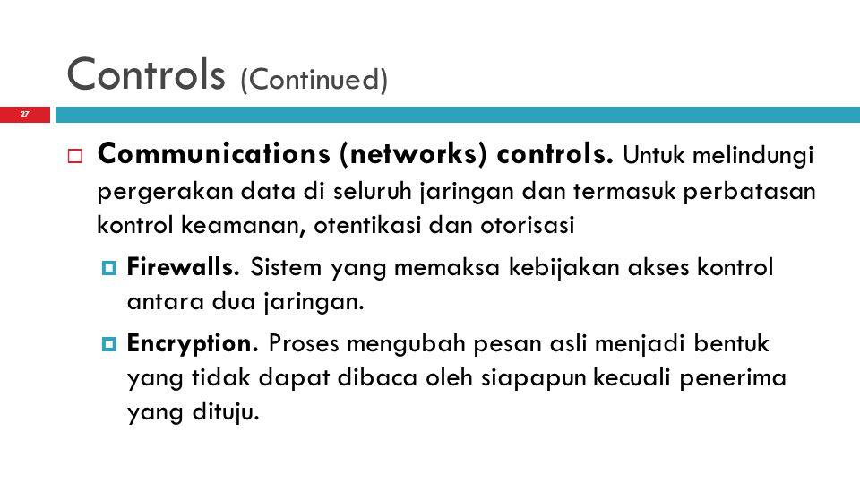 Controls (Continued)  Communications (networks) controls. Untuk melindungi pergerakan data di seluruh jaringan dan termasuk perbatasan kontrol keaman