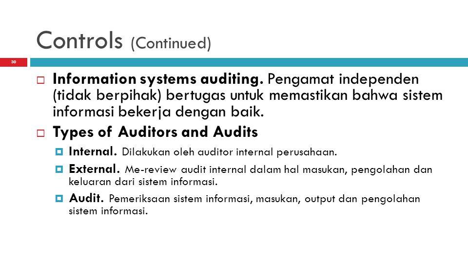 Controls (Continued)  Information systems auditing. Pengamat independen (tidak berpihak) bertugas untuk memastikan bahwa sistem informasi bekerja den