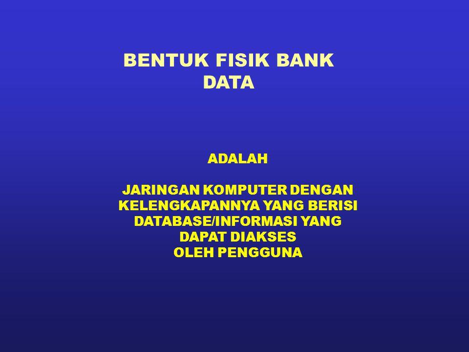 BENTUK FISIK BANK DATA ADALAH JARINGAN KOMPUTER DENGAN KELENGKAPANNYA YANG BERISI DATABASE/INFORMASI YANG DAPAT DIAKSES OLEH PENGGUNA