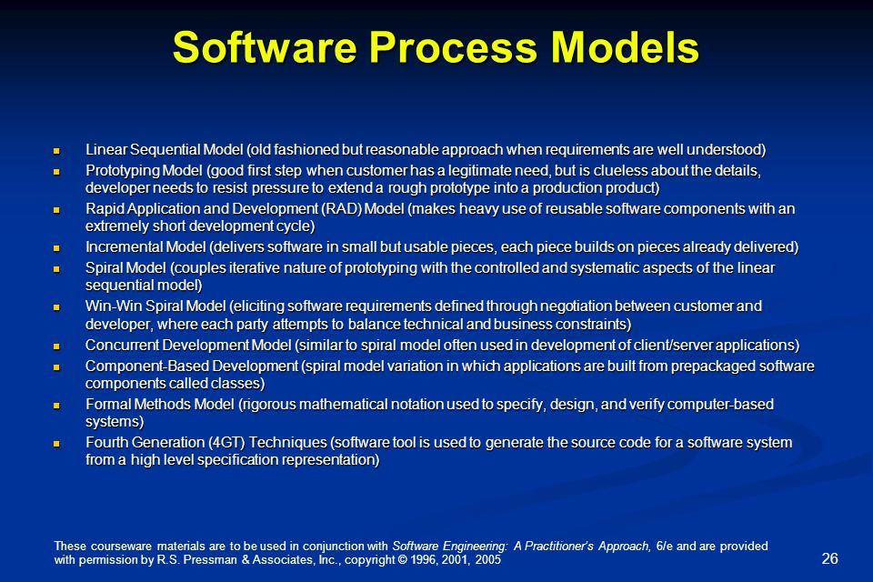 Software Process Models Linear Sequential Model (old fashioned but reasonable approach when requirements are well understood) Linear Sequential Model