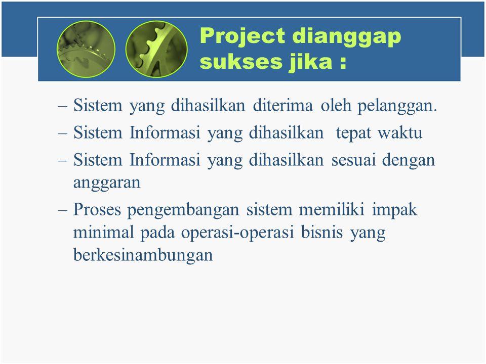 Project dianggap sukses jika : –Sistem yang dihasilkan diterima oleh pelanggan.
