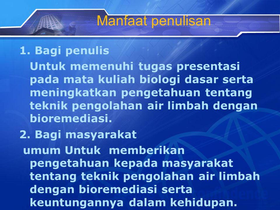 Manfaat penulisan 1. Bagi penulis Untuk memenuhi tugas presentasi pada mata kuliah biologi dasar serta meningkatkan pengetahuan tentang teknik pengola