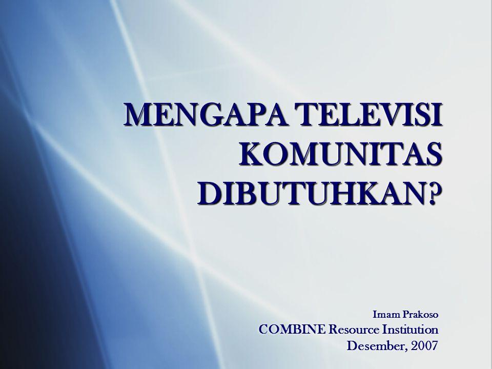 MENGAPA TELEVISI KOMUNITAS DIBUTUHKAN.