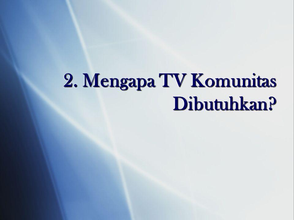 2. Mengapa TV Komunitas Dibutuhkan
